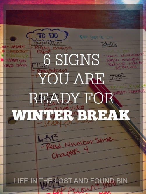 6 SIGNS YOU ARE READY FOR WINTER BREAK