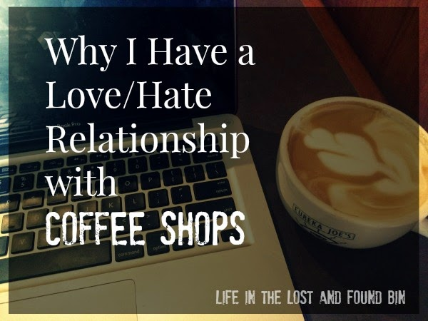 WHY I HAVE A LOVE/HATE RELATIONSHIP WITH COFFEE SHOPS